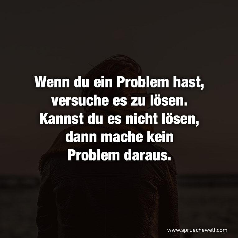 Wenn du ein Problem hast, versuche es zu lösen.