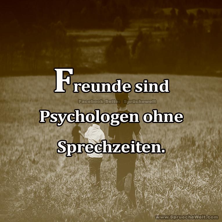 Freunde sind Psychologen ohne Sprechzeiten.
